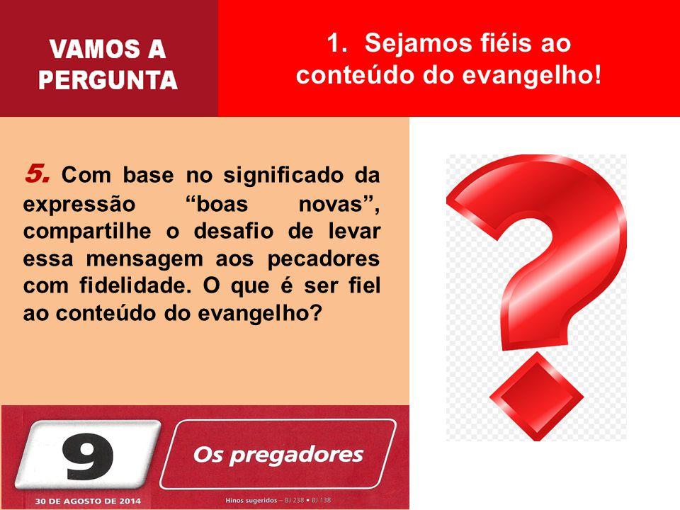 """5. Com base no significado da expressão """"boas novas"""", compartilhe o desafio de levar essa mensagem aos pecadores com fidelidade. O que é ser fiel ao c"""