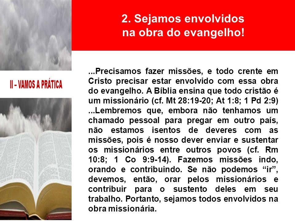 ...Precisamos fazer missões, e todo crente em Cristo precisar estar envolvido com essa obra do evangelho. A Bíblia ensina que todo cristão é um missio