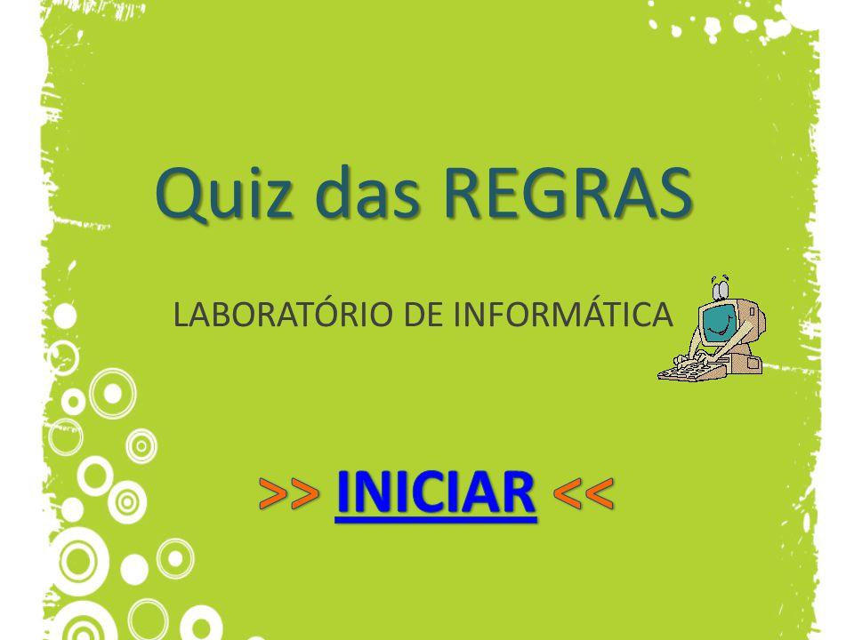 Quiz das REGRAS LABORATÓRIO DE INFORMÁTICA