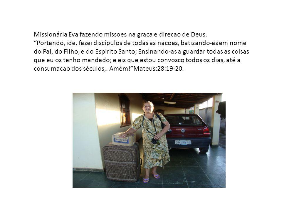 Missionária Eva fazendo missoes na graca e direcao de Deus.