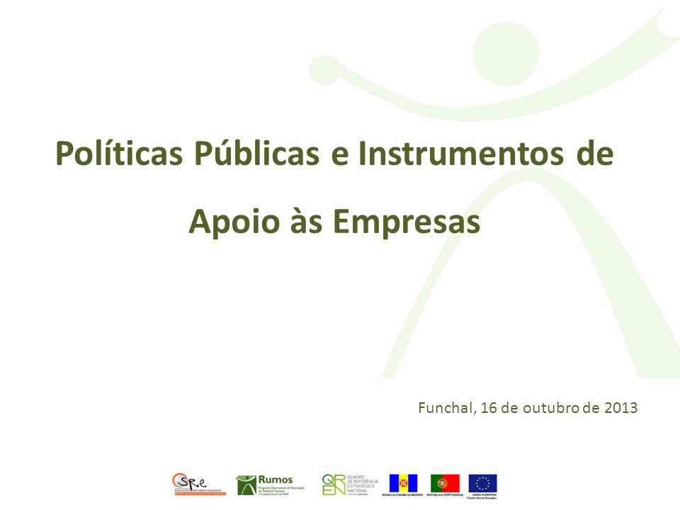 Políticas Públicas e Instrumentos de Apoio às Empresas Funchal, 16 de outubro de 2013