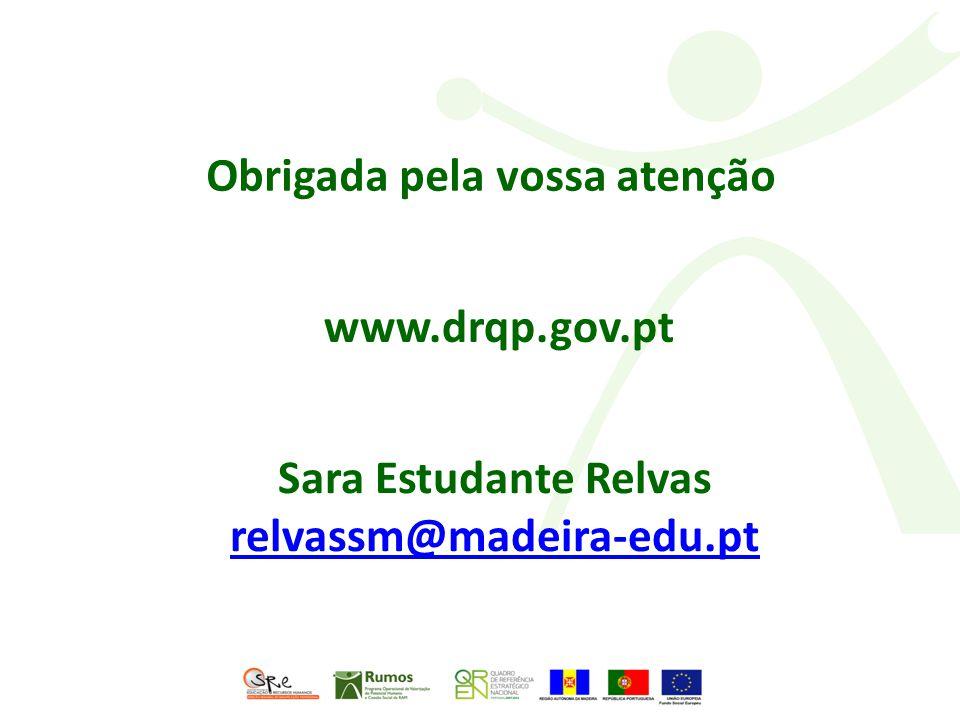 Obrigada pela vossa atenção Sara Estudante Relvas relvassm@madeira-edu.pt www.drqp.gov.pt