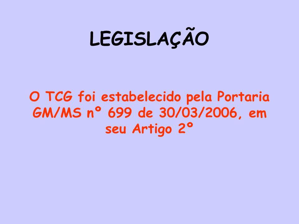 O TCG foi estabelecido pela Portaria GM/MS nº 699 de 30/03/2006, em seu Artigo 2º LEGISLAÇÃO