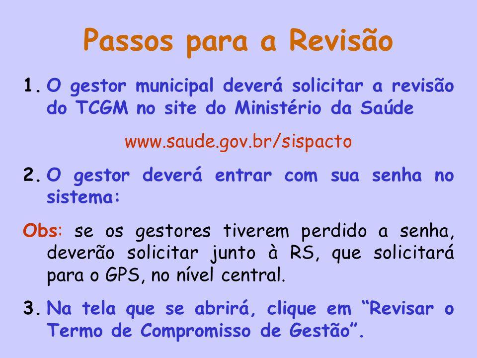Passos para a Revisão 1.O gestor municipal deverá solicitar a revisão do TCGM no site do Ministério da Saúde www.saude.gov.br/sispacto 2.O gestor deve