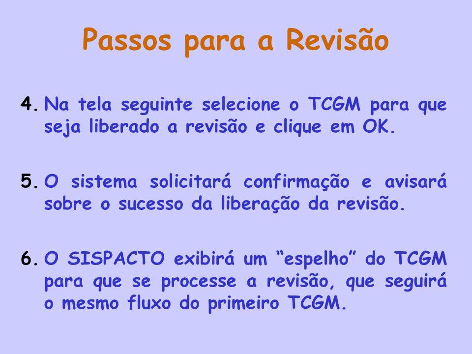Passos para a Revisão 4.Na tela seguinte selecione o TCGM para que seja liberado a revisão e clique em OK. 5.O sistema solicitará confirmação e avisar