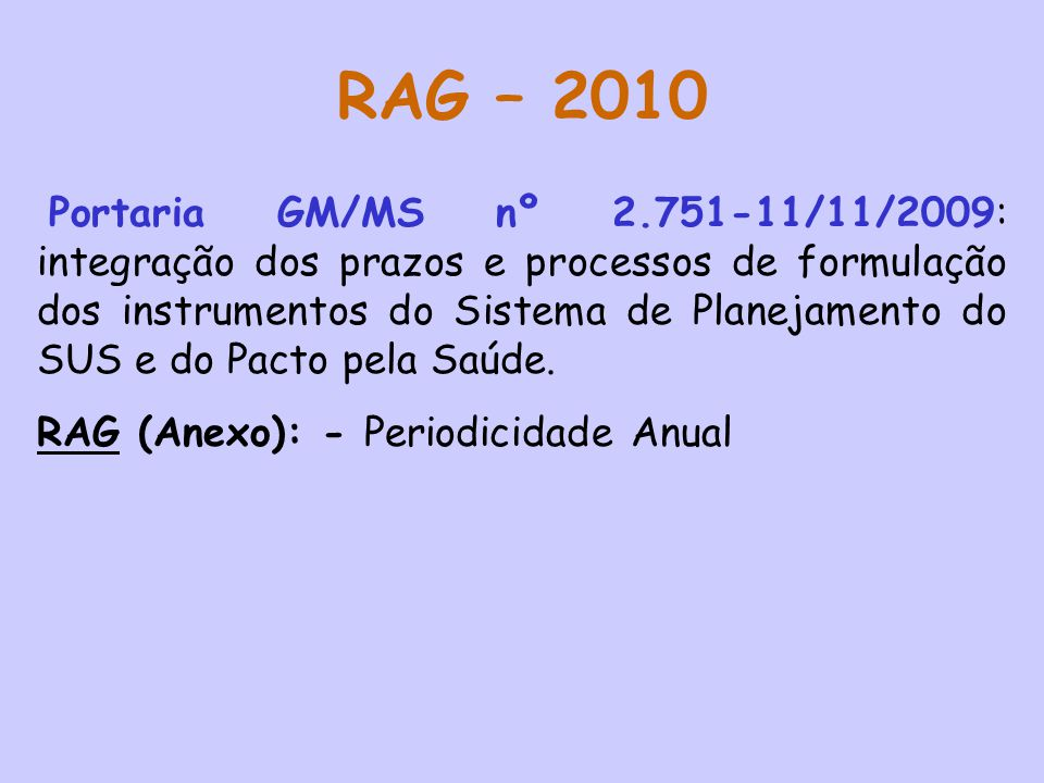 RAG – 2010 Portaria GM/MS nº 2.751-11/11/2009: integração dos prazos e processos de formulação dos instrumentos do Sistema de Planejamento do SUS e do Pacto pela Saúde.