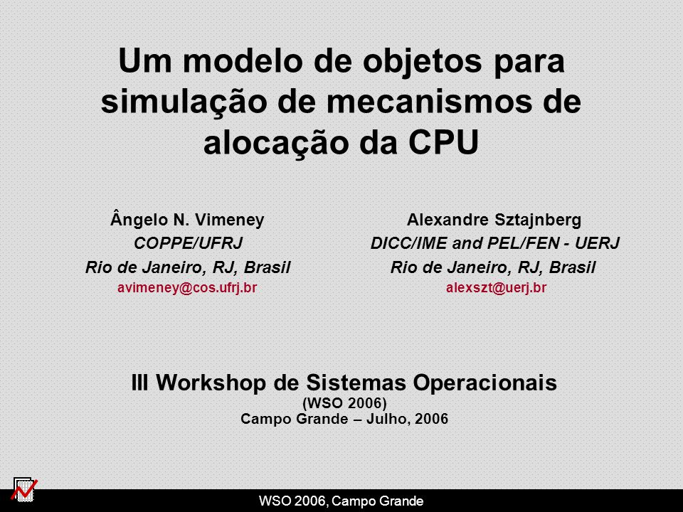 WSO 2006, Campo Grande III Workshop de Sistemas Operacionais (WSO 2006) Campo Grande – Julho, 2006 Ângelo N.