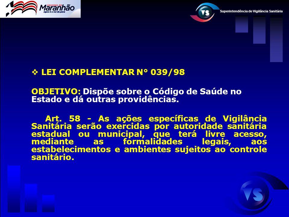Superintendência de Vigilância Sanitária  LEI COMPLEMENTAR N° 039/98 OBJETIVO: Dispõe sobre o Código de Saúde no Estado e dá outras providências. Art