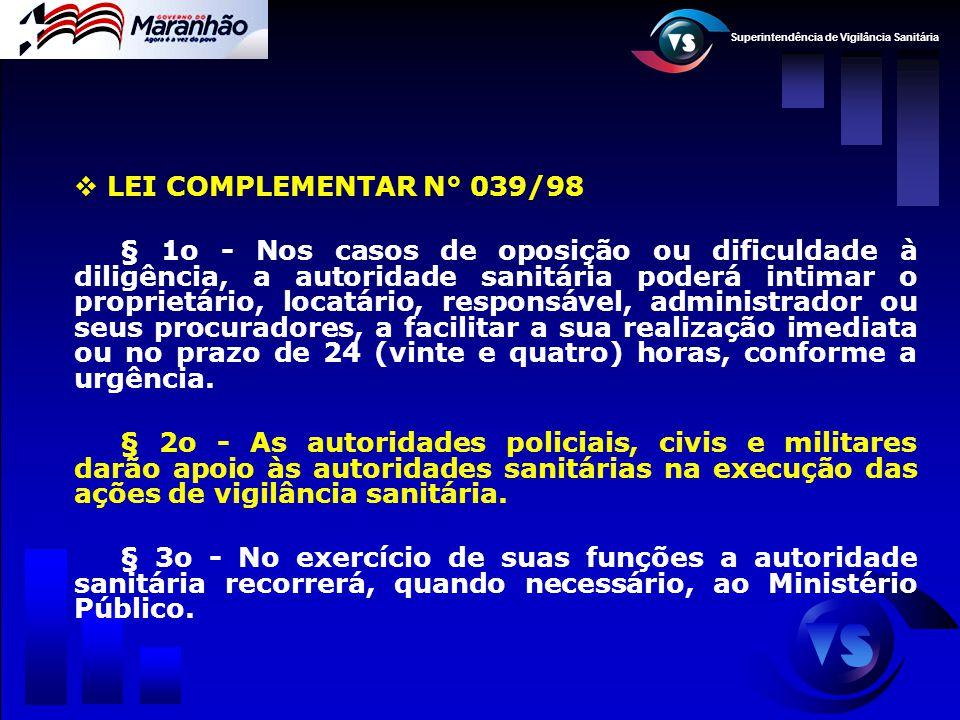 Superintendência de Vigilância Sanitária  LEI COMPLEMENTAR N° 039/98 § 1o - Nos casos de oposição ou dificuldade à diligência, a autoridade sanitária