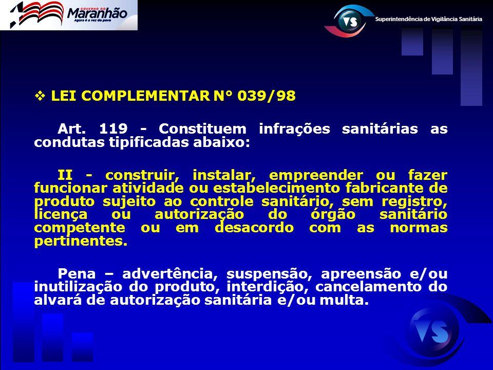 Superintendência de Vigilância Sanitária  LEI COMPLEMENTAR N° 039/98 Art. 119 - Constituem infrações sanitárias as condutas tipificadas abaixo: II -