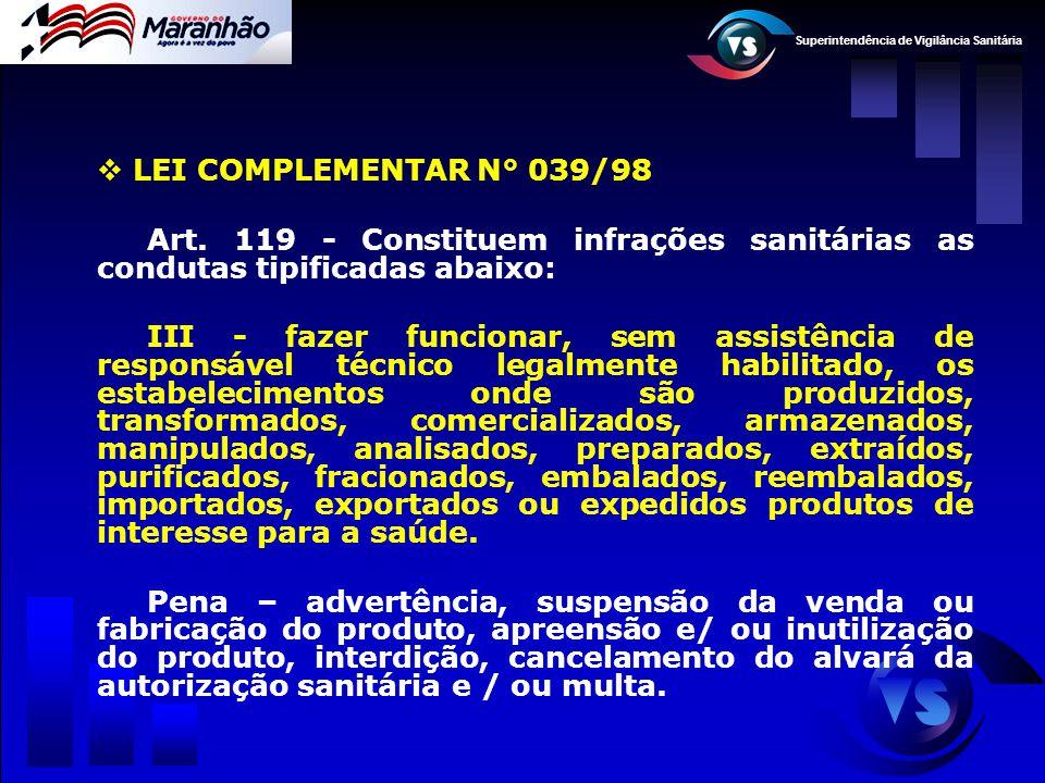 Superintendência de Vigilância Sanitária  LEI COMPLEMENTAR N° 039/98 Art. 119 - Constituem infrações sanitárias as condutas tipificadas abaixo: III -