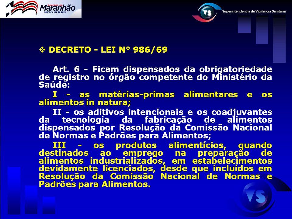 Superintendência de Vigilância Sanitária  DECRETO - LEI N° 986/69 Art. 6 - Ficam dispensados da obrigatoriedade de registro no órgão competente do Mi