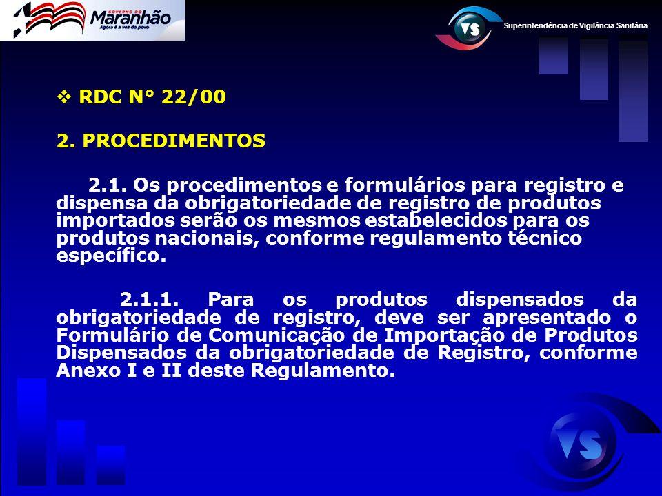 Superintendência de Vigilância Sanitária  RDC N° 22/00 2. PROCEDIMENTOS 2.1. Os procedimentos e formulários para registro e dispensa da obrigatorieda