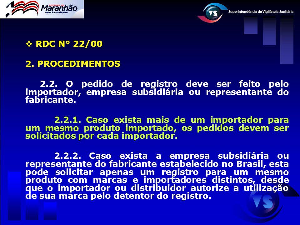 Superintendência de Vigilância Sanitária  RDC N° 22/00 2. PROCEDIMENTOS 2.2. O pedido de registro deve ser feito pelo importador, empresa subsidiária