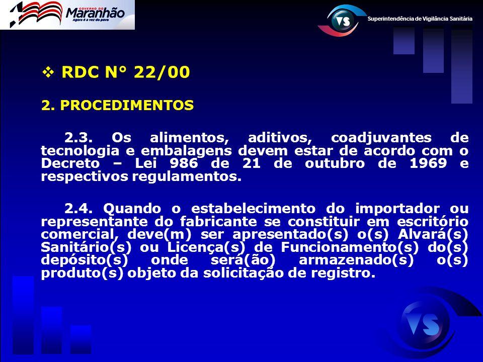 Superintendência de Vigilância Sanitária  RDC N° 22/00 2. PROCEDIMENTOS 2.3. Os alimentos, aditivos, coadjuvantes de tecnologia e embalagens devem es