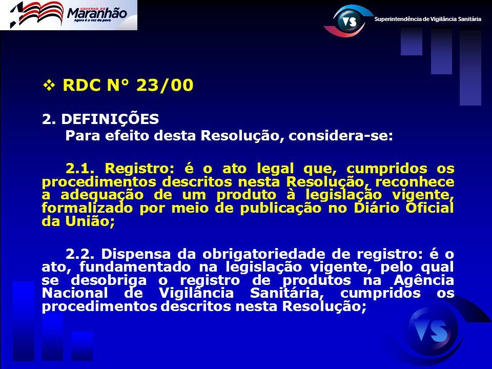 Superintendência de Vigilância Sanitária  RDC N° 23/00 2. DEFINIÇÕES Para efeito desta Resolução, considera-se: 2.1. Registro: é o ato legal que, cum