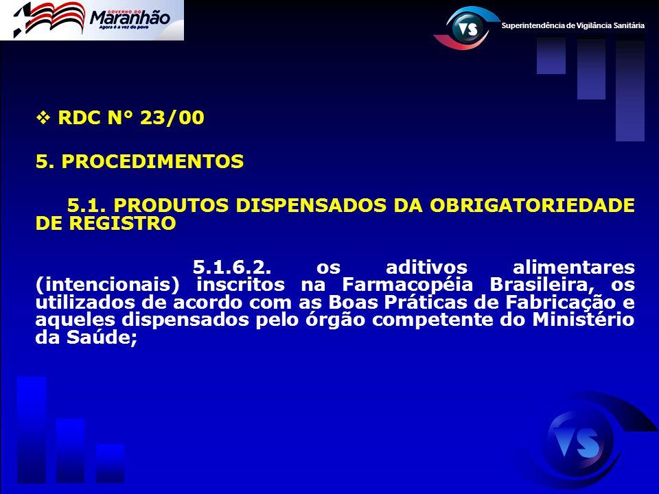 Superintendência de Vigilância Sanitária  RDC N° 23/00 5. PROCEDIMENTOS 5.1. PRODUTOS DISPENSADOS DA OBRIGATORIEDADE DE REGISTRO 5.1.6.2. os aditivos