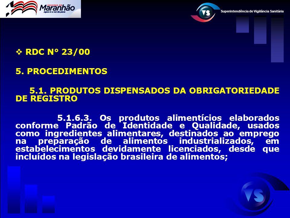 Superintendência de Vigilância Sanitária  RDC N° 23/00 5. PROCEDIMENTOS 5.1. PRODUTOS DISPENSADOS DA OBRIGATORIEDADE DE REGISTRO 5.1.6.3. Os produtos