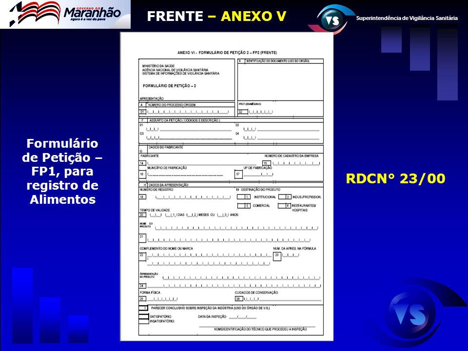 Superintendência de Vigilância Sanitária Formulário de Petição – FP1, para registro de Alimentos FRENTE – ANEXO V RDCN° 23/00