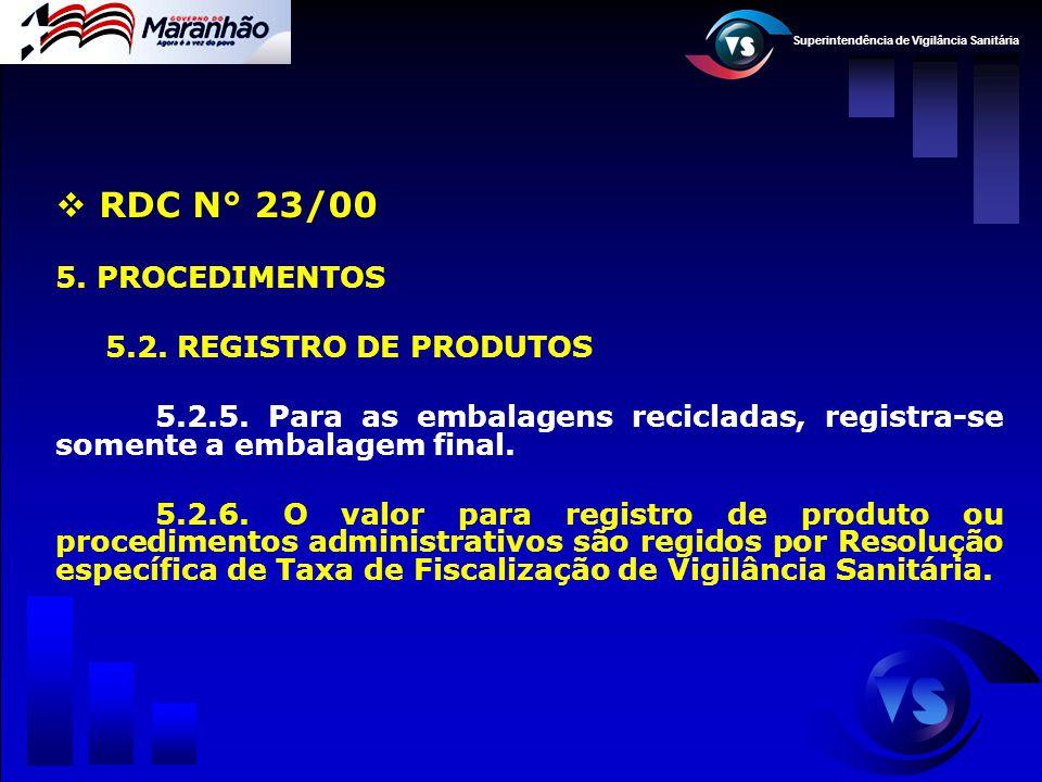 Superintendência de Vigilância Sanitária  RDC N° 23/00 5. PROCEDIMENTOS 5.2. REGISTRO DE PRODUTOS 5.2.5. Para as embalagens recicladas, registra-se s