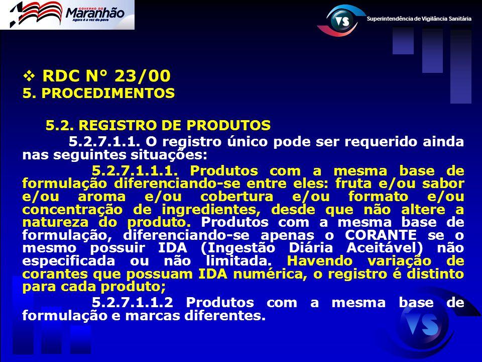 Superintendência de Vigilância Sanitária  RDC N° 23/00 5. PROCEDIMENTOS 5.2. REGISTRO DE PRODUTOS 5.2.7.1.1. O registro único pode ser requerido aind
