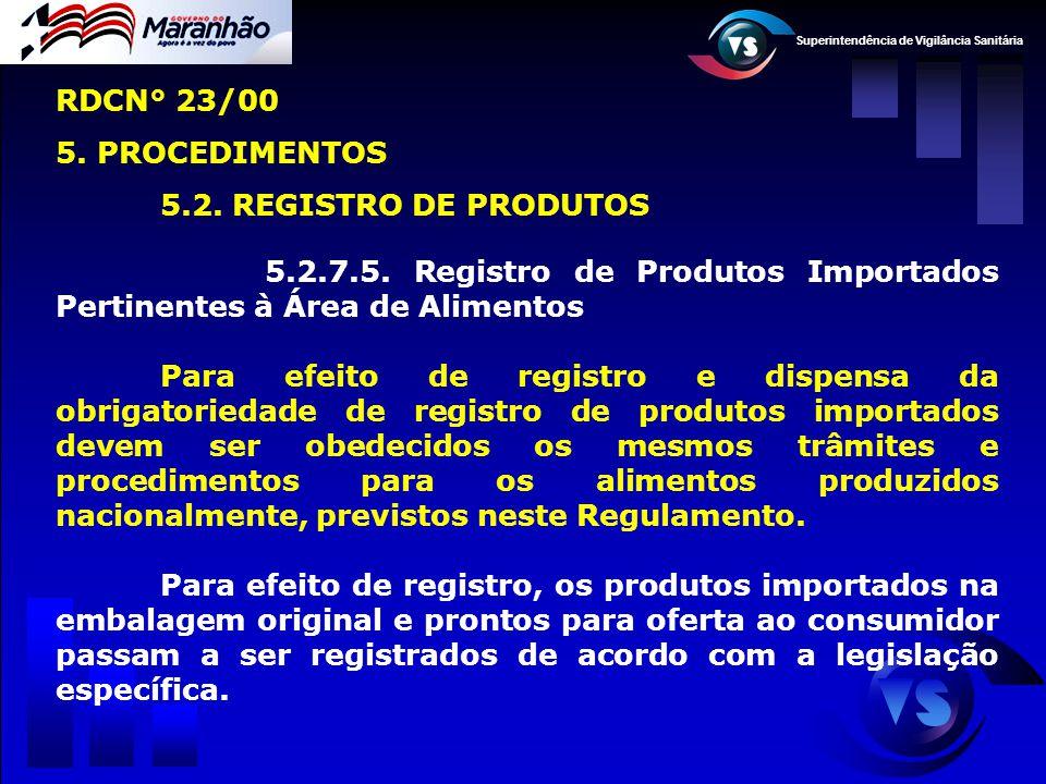 Superintendência de Vigilância Sanitária 5.2.7.5. Registro de Produtos Importados Pertinentes à Área de Alimentos Para efeito de registro e dispensa d