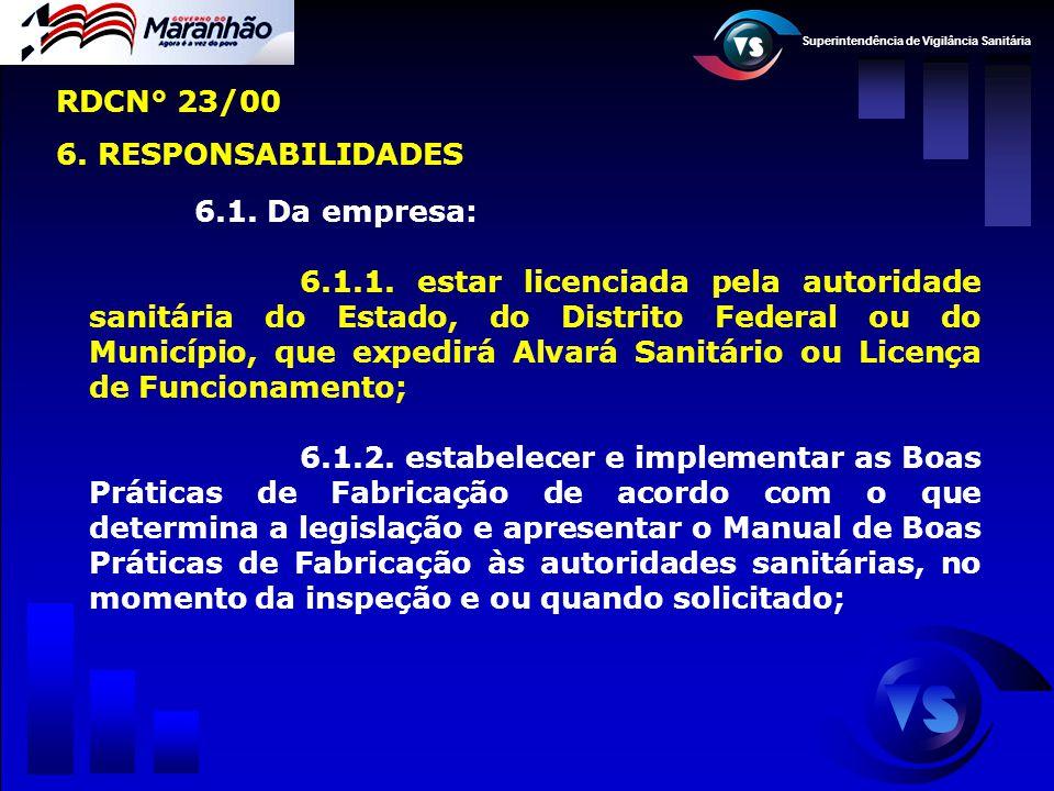 Superintendência de Vigilância Sanitária 6.1. Da empresa: 6.1.1. estar licenciada pela autoridade sanitária do Estado, do Distrito Federal ou do Munic
