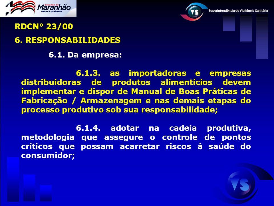 Superintendência de Vigilância Sanitária 6.1. Da empresa: 6.1.3. as importadoras e empresas distribuidoras de produtos alimentícios devem implementar
