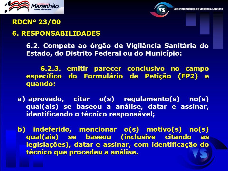Superintendência de Vigilância Sanitária 6.2. Compete ao órgão de Vigilância Sanitária do Estado, do Distrito Federal ou do Município: 6.2.3. emitir p