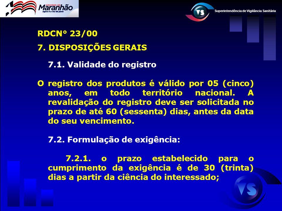Superintendência de Vigilância Sanitária 7.1. Validade do registro O registro dos produtos é válido por 05 (cinco) anos, em todo território nacional.