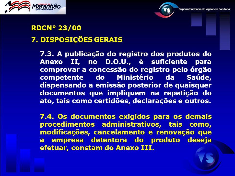 Superintendência de Vigilância Sanitária 7.3. A publicação do registro dos produtos do Anexo II, no D.O.U., é suficiente para comprovar a concessão do