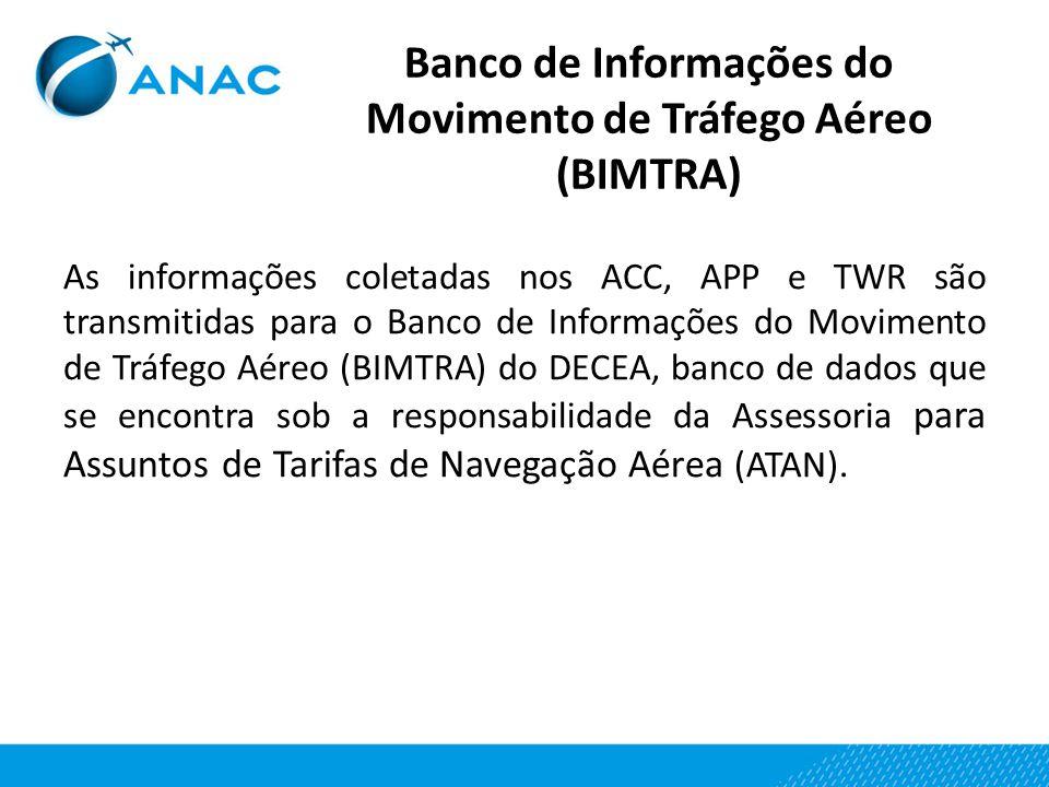 As informações coletadas nos ACC, APP e TWR são transmitidas para o Banco de Informações do Movimento de Tráfego Aéreo (BIMTRA) do DECEA, banco de dad
