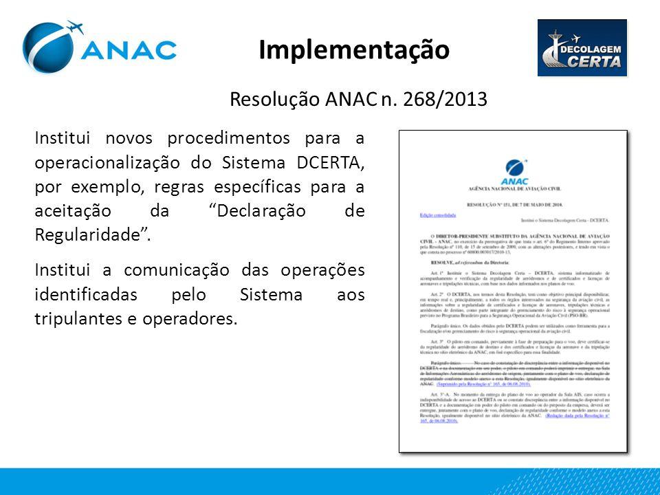 Implementação Resolução ANAC n. 268/2013 Institui novos procedimentos para a operacionalização do Sistema DCERTA, por exemplo, regras específicas para