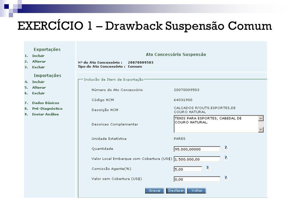 EXERCÍCIO 2 – Drawback Suspensão Intermediário DEPOIS DE EMITIDO, O AC PODE SER ALTERADO, PARA ADEQUAÇÃO ÀS DEMANDAS DE NOVAS IMPORTAÇÕES E/OU EXPORTAÇÕES, MEDIANTE ALTERAÇÃO, INCLUSÃO OU EXCLUSÃO DE ITENS.