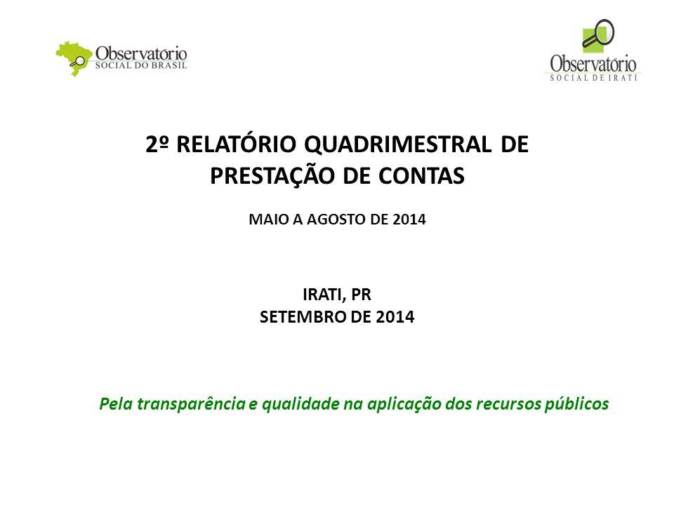 2º RELATÓRIO QUADRIMESTRAL DE PRESTAÇÃO DE CONTAS MAIO A AGOSTO DE 2014 IRATI, PR SETEMBRO DE 2014 Pela transparência e qualidade na aplicação dos recursos públicos