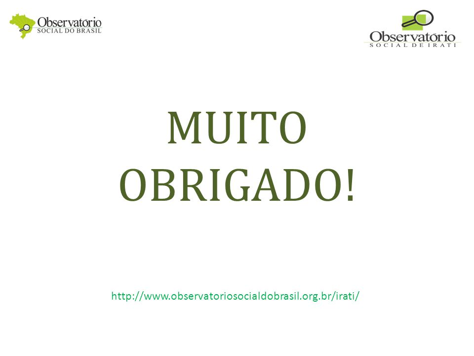 MUITO OBRIGADO! http://www.observatoriosocialdobrasil.org.br/irati/