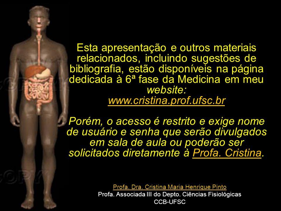 Profa. Dra. Cristina Maria Henrique Pinto Profa. Associada III do Depto. Ciências Fisiológicas CCB-UFSC Esta apresentação e outros materiais relaciona