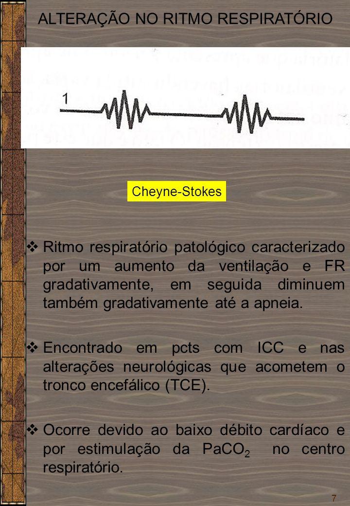 7 ALTERAÇÃO NO RITMO RESPIRATÓRIO Cheyne-Stokes  Ritmo respiratório patológico caracterizado por um aumento da ventilação e FR gradativamente, em seg