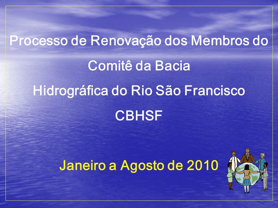 Processo de Renovação dos Membros do Comitê da Bacia Hidrográfica do Rio São Francisco CBHSF Janeiro a Agosto de 2010