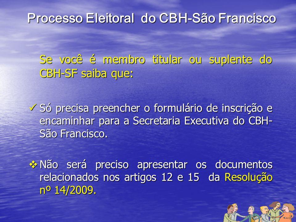 Processo Eleitoral do CBH-São Francisco Se você foi habilitado no processo eleitoral anterior do CBH-SF saiba que: Se você foi habilitado no processo eleitoral anterior do CBH-SF saiba que: Precisa preencher o formulário de inscrição e encaminhar a Secretaria Executiva do CBH-SF e anexar: Precisa preencher o formulário de inscrição e encaminhar a Secretaria Executiva do CBH-SF e anexar: Das entidades, a Ata de Posse da Diretoria atual, devidamente registrada em cartório e a apresentação de CNPJ com certidão ativa.