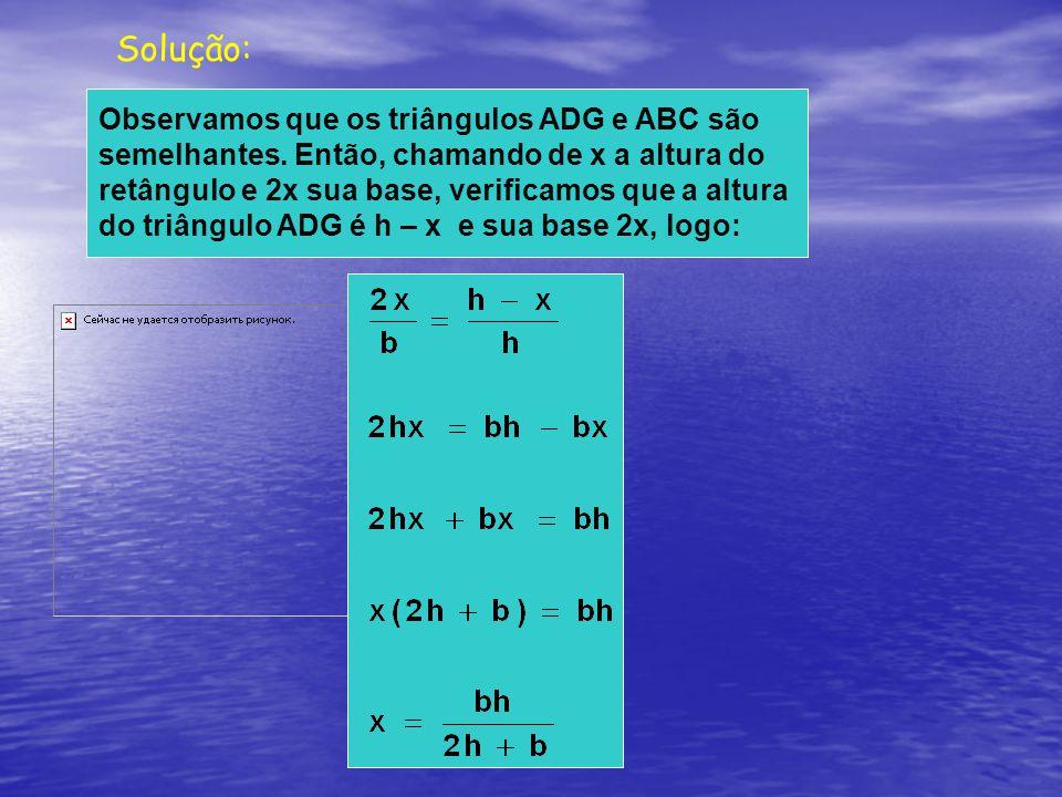 Solução: Observamos que os triângulos ADG e ABC são semelhantes.