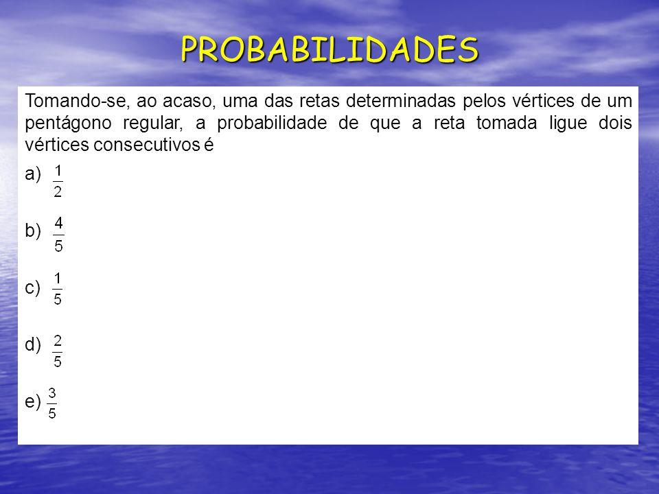 PROBABILIDADES Tomando-se, ao acaso, uma das retas determinadas pelos vértices de um pentágono regular, a probabilidade de que a reta tomada ligue dois vértices consecutivos é a) b) c) d) e)