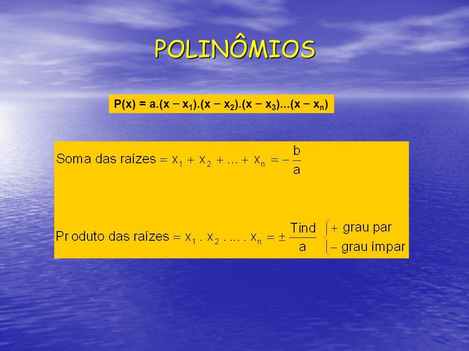 POLINÔMIOS P(x) = a.(x – x 1 ).(x – x 2 ).(x – x 3 )...(x – x n )