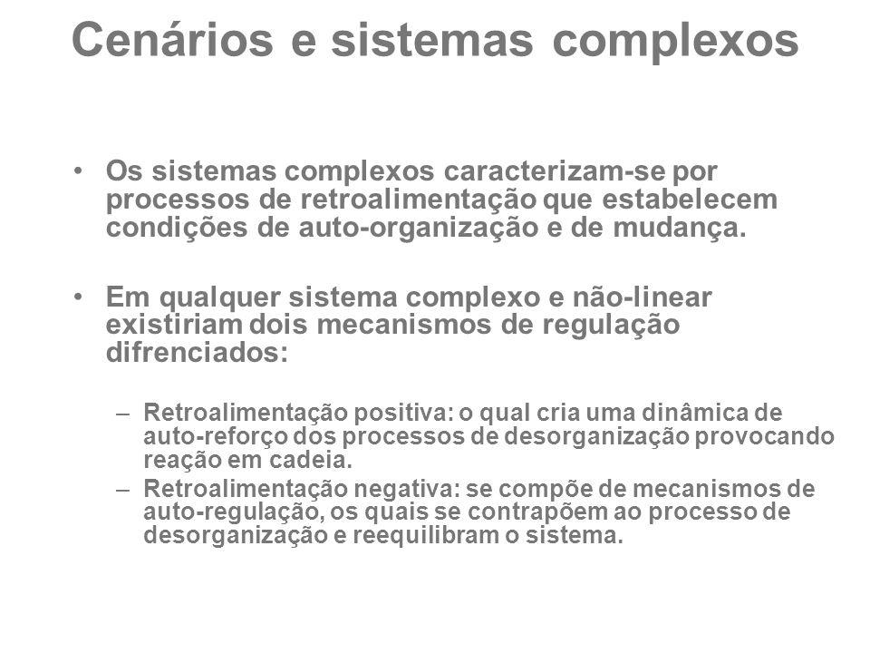 Cenários e sistemas complexos Os sistemas complexos caracterizam-se por processos de retroalimentação que estabelecem condições de auto-organização e