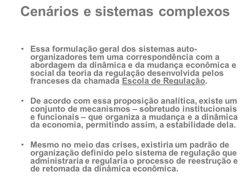 Cenários e sistemas complexos Essa formulação geral dos sistemas auto- organizadores tem uma correspondência com a abordagem da dinâmica e da mudança