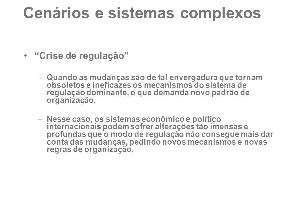 """Cenários e sistemas complexos """"Crise de regulação"""" –Quando as mudanças são de tal envergadura que tornam obsoletos e ineficazes os mecanismos do siste"""