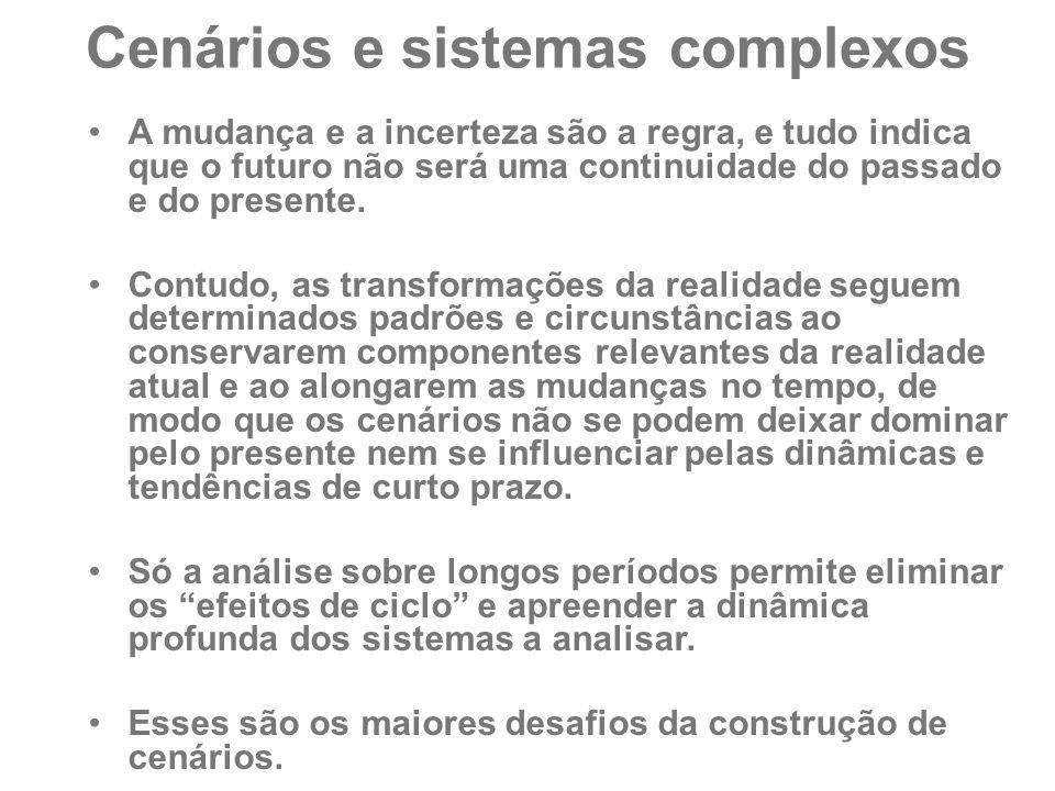Cenários e sistemas complexos A mudança e a incerteza são a regra, e tudo indica que o futuro não será uma continuidade do passado e do presente. Cont