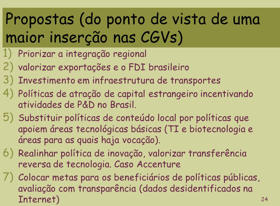 Propostas (do ponto de vista de uma maior inserção nas CGVs) 1) Priorizar a integração regional 2) valorizar exportações e o FDI brasileiro 3) Investi
