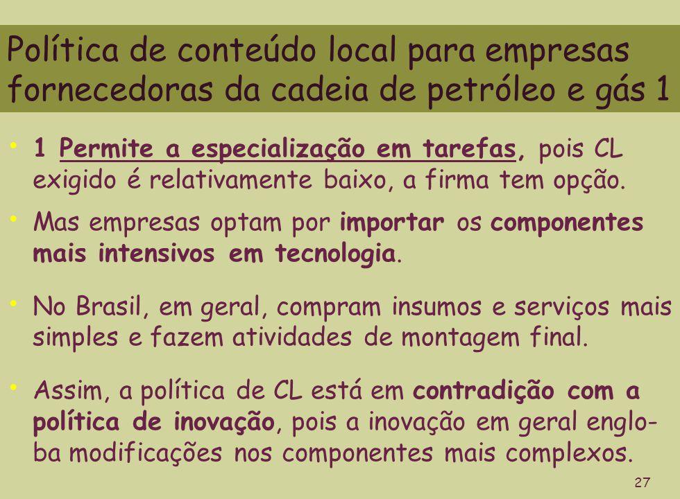 Política de conteúdo local para empresas fornecedoras da cadeia de petróleo e gás 1 27 1 Permite a especialização em tarefas, pois CL exigido é relativamente baixo, a firma tem opção.