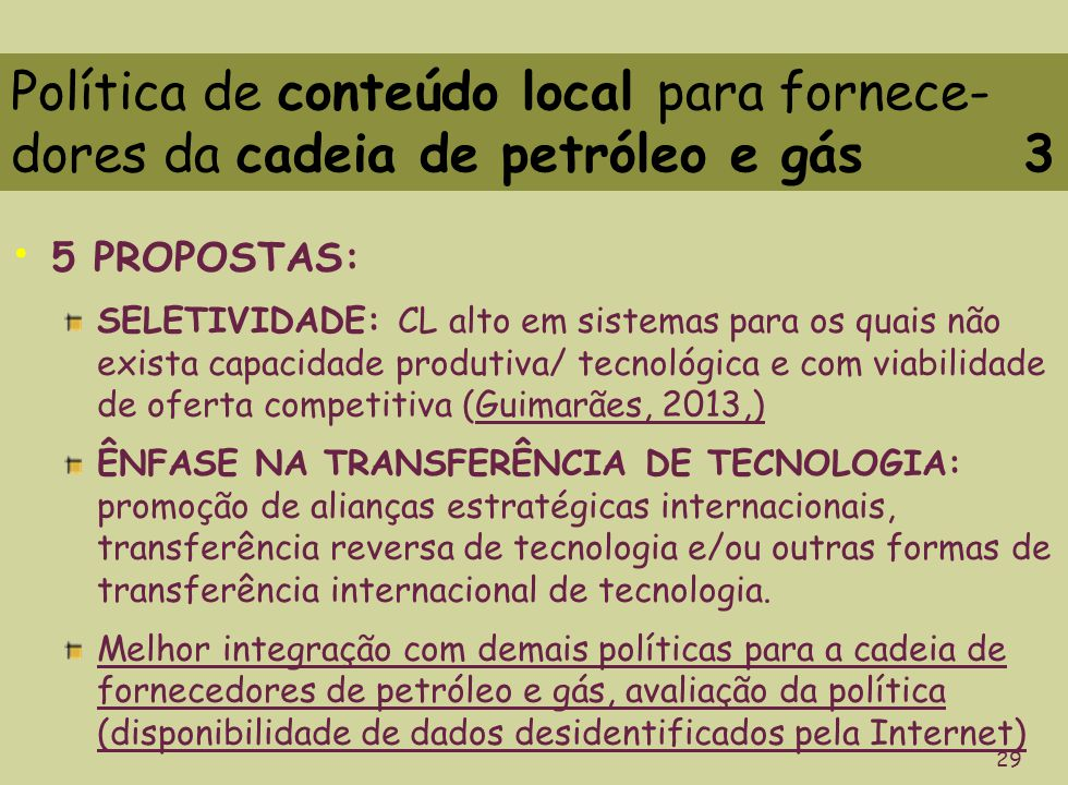 Política de conteúdo local para fornece- dores da cadeia de petróleo e gás 3 29 5 PROPOSTAS: SELETIVIDADE: CL alto em sistemas para os quais não exist